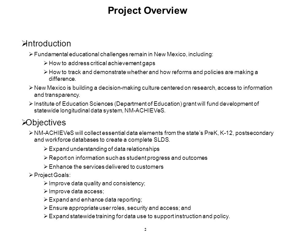 2 Project Overview  Introduction  Fundamental educational challenges remain in New Mexico, including:  How to address critical achievement gaps  How to track and demonstrate whether and how reforms and policies are making a difference.