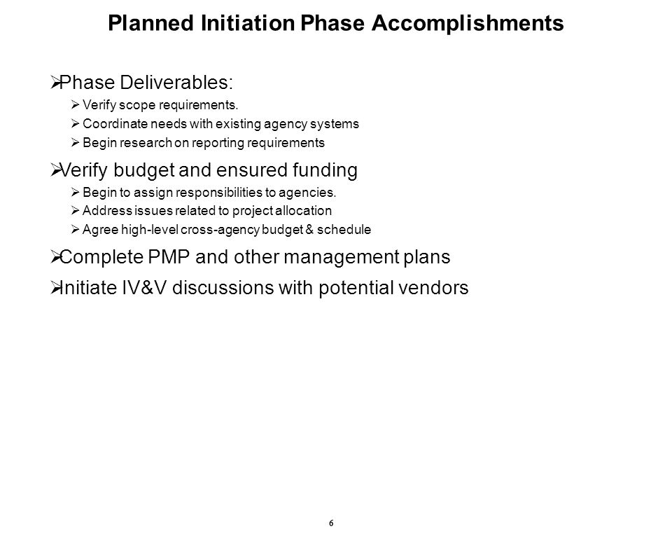 6 Planned Initiation Phase Accomplishments  Phase Deliverables:  Verify scope requirements.
