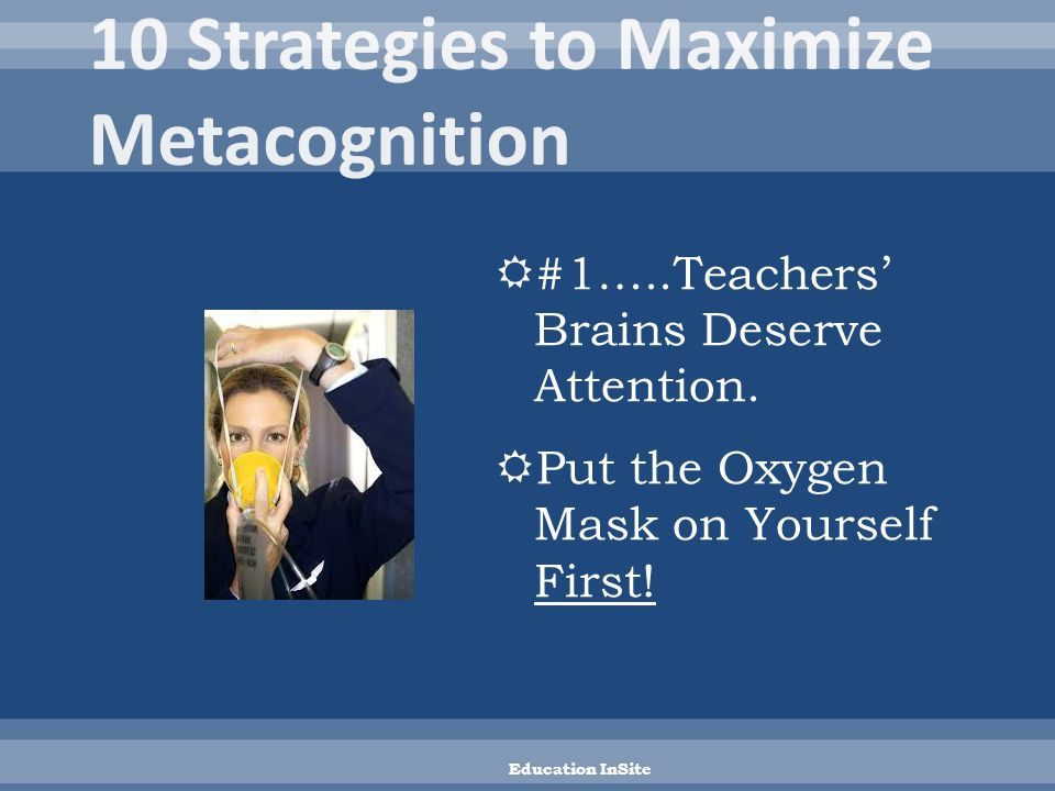  #1…..Teachers' Brains Deserve Attention.  Put the Oxygen Mask on Yourself First.