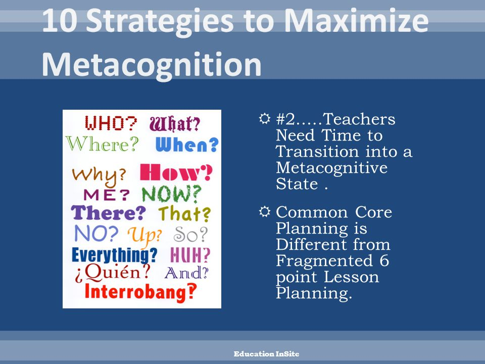  #2…..Teachers Need Time to Transition into a Metacognitive State.