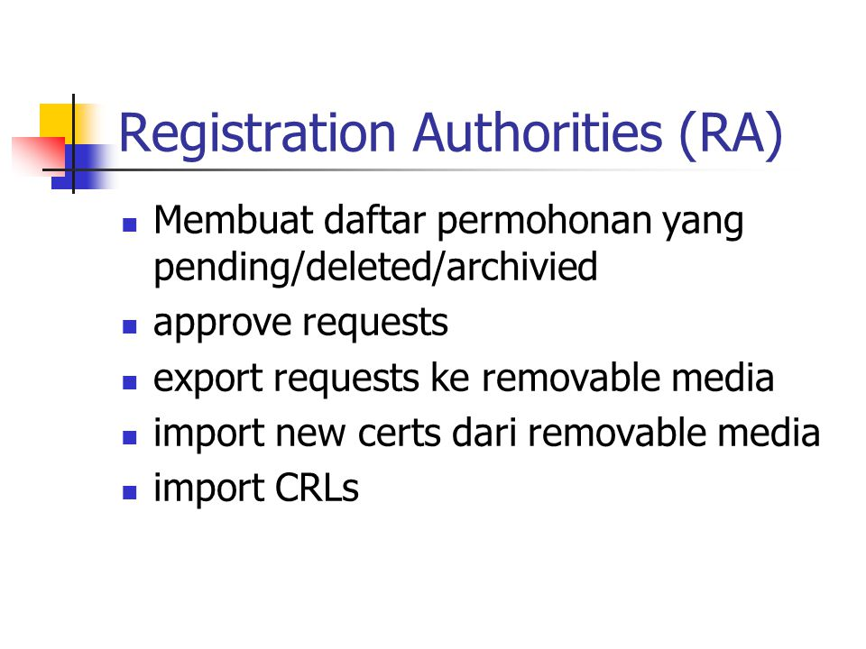 Registration Authorities (RA) Membuat daftar permohonan yang pending/deleted/archivied approve requests export requests ke removable media import new certs dari removable media import CRLs