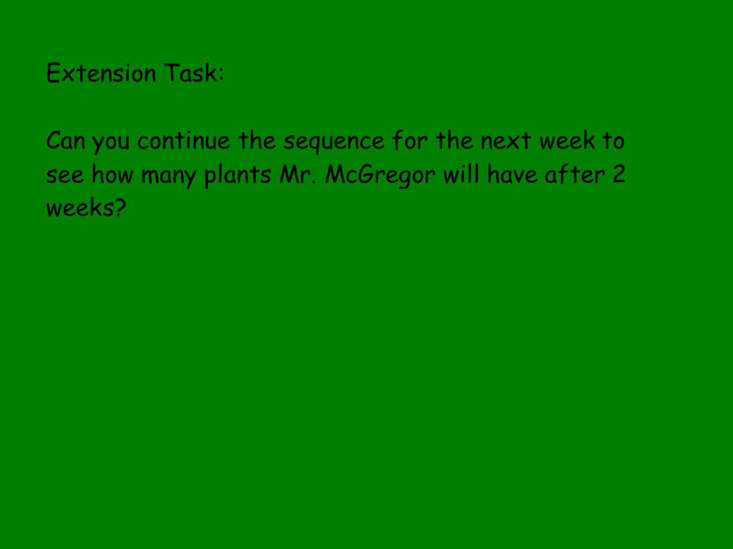 Extension Task: Can you continue the sequence for the next week to see how many plants Mr.