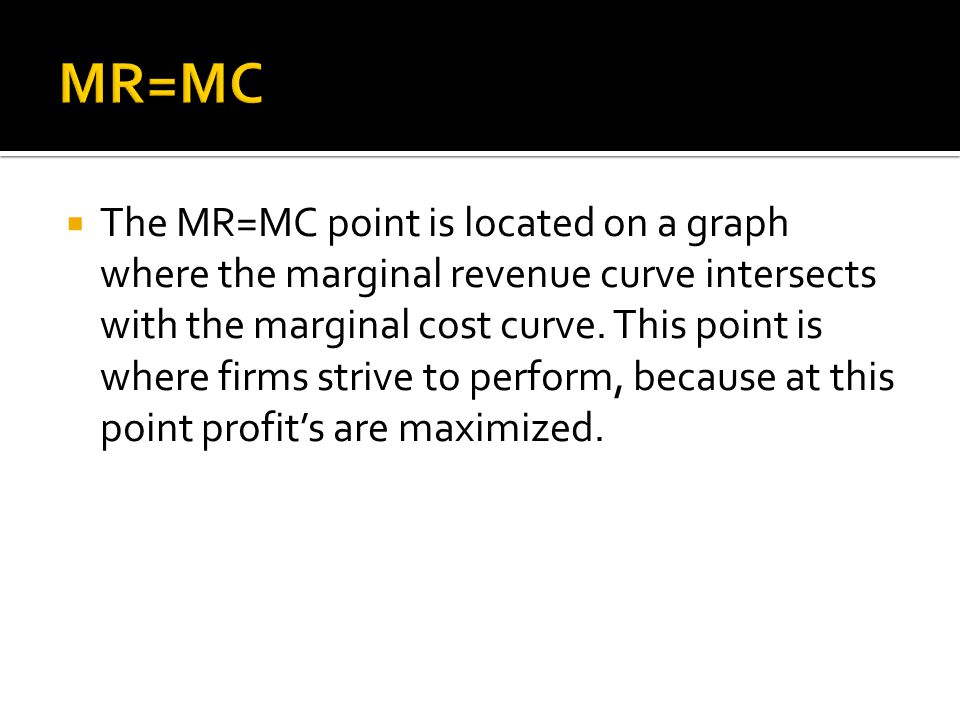  The MR=MC point is located on a graph where the marginal revenue curve intersects with the marginal cost curve.