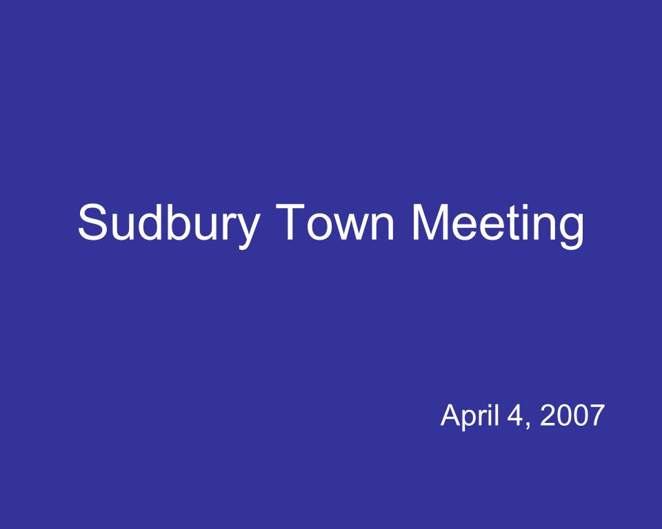 Sudbury Town Meeting April 4, 2007