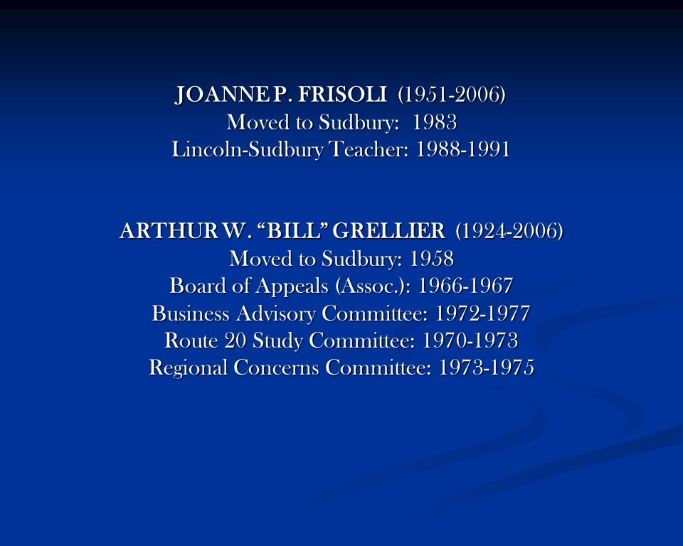 JOANNE P. FRISOLI (1951-2006) Moved to Sudbury: 1983 Lincoln-Sudbury Teacher: 1988-1991 ARTHUR W.