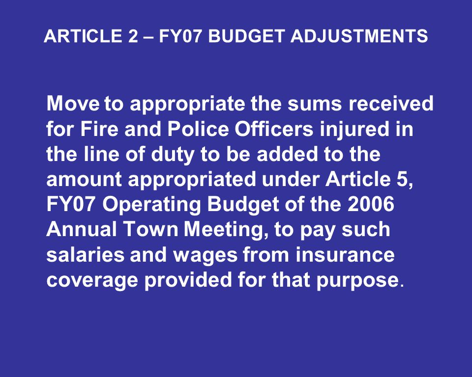 Move to appropriate the sums received for Fire and Police Officers injured in the line of duty to be added to the amount appropriated under Article 5, FY07 Operating Budget of the 2006 Annual Town Meeting, to pay such salaries and wages from insurance coverage provided for that purpose.