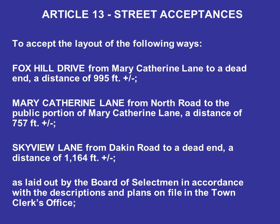 ARTICLE 13 - STREET ACCEPTANCES To accept the layout of the following ways: FOX HILL DRIVE from Mary Catherine Lane to a dead end, a distance of 995 ft.