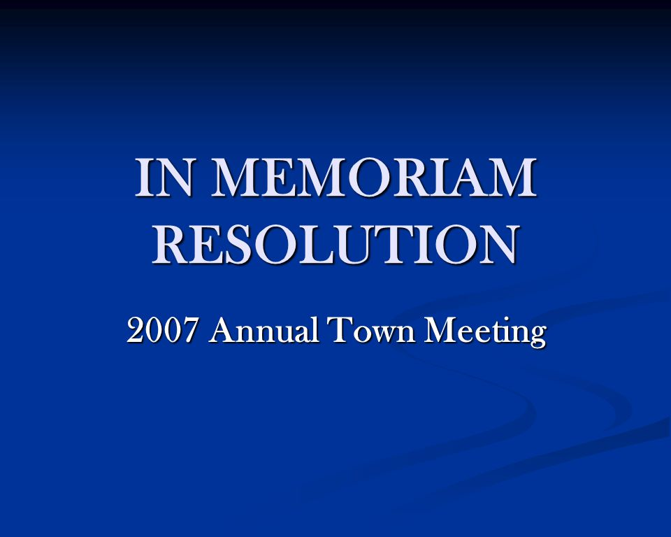 IN MEMORIAM RESOLUTION 2007 Annual Town Meeting