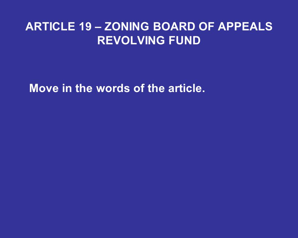 ARTICLE 19 – ZONING BOARD OF APPEALS REVOLVING FUND Move in the words of the article.