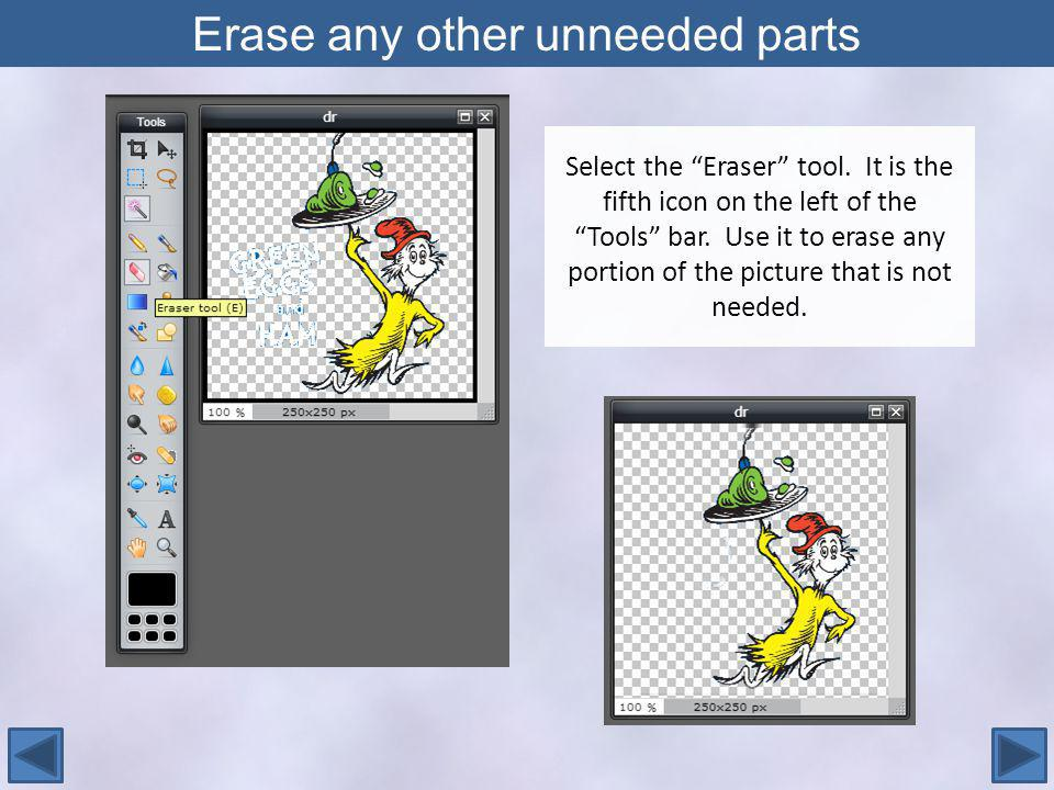 Erase any other unneeded parts Select the Eraser tool.