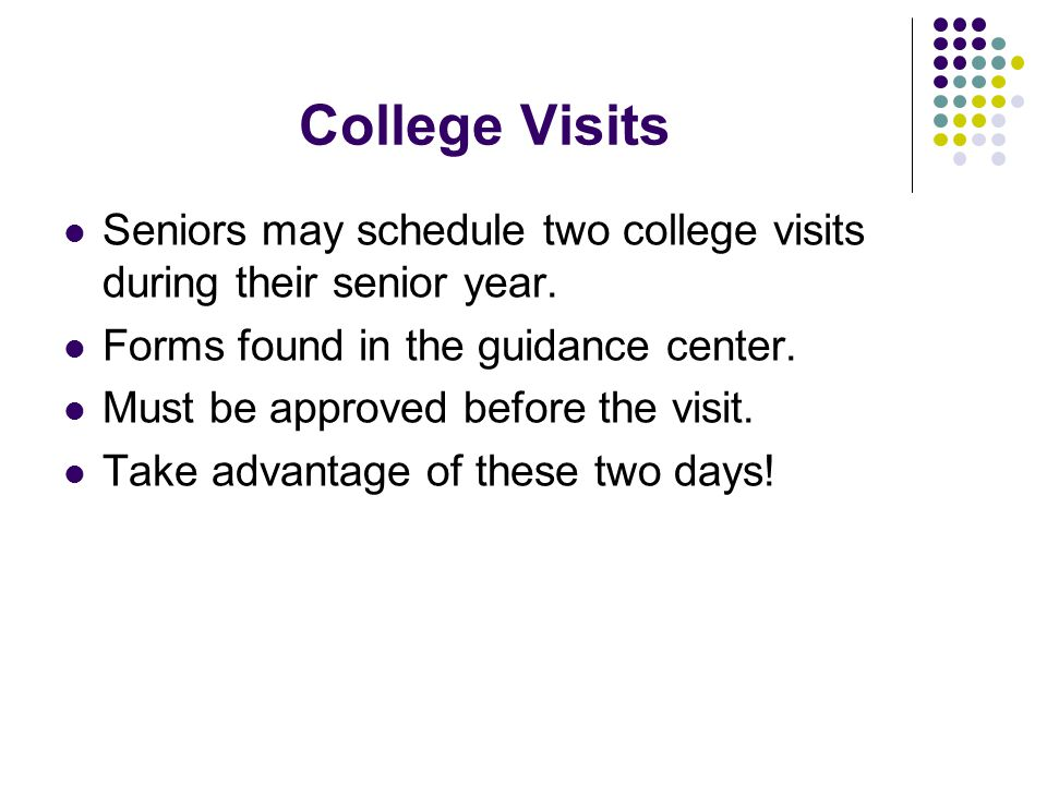 College Visits Seniors may schedule two college visits during their senior year.