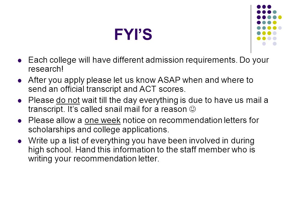FYI'S Each college will have different admission requirements.