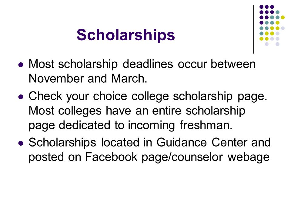 Scholarships Most scholarship deadlines occur between November and March.