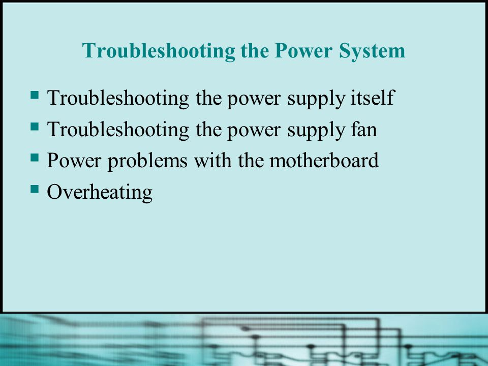  Troubleshooting the power supply itself  Troubleshooting the power supply fan  Power problems with the motherboard  Overheating