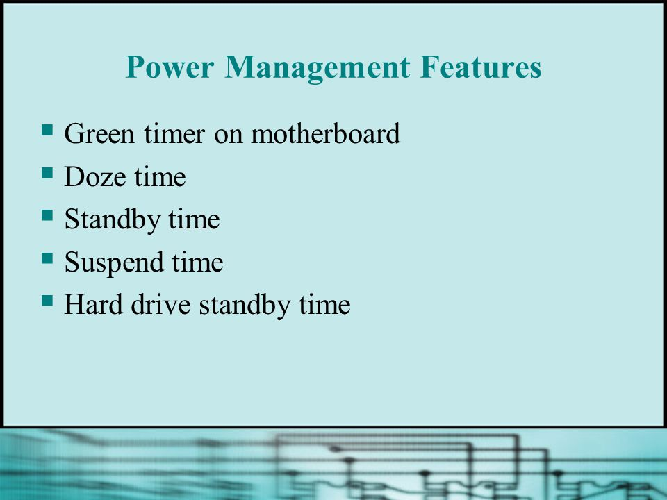 Power Management Features  Green timer on motherboard  Doze time  Standby time  Suspend time  Hard drive standby time