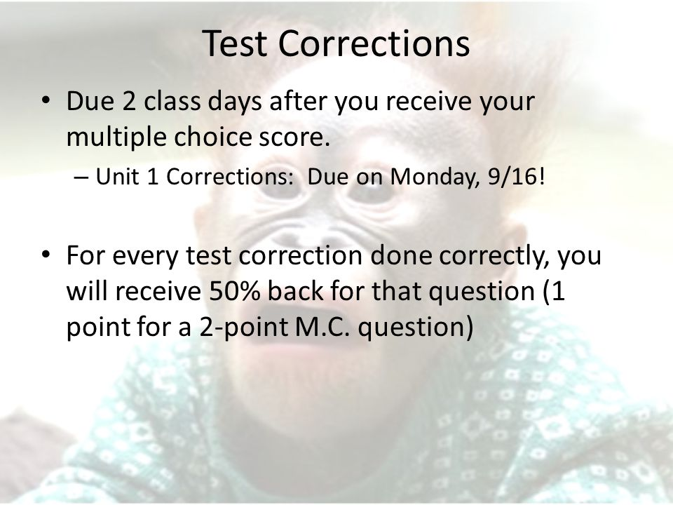 Test Corrections Due 2 class days after you receive your multiple choice score.