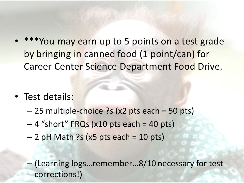 ***You may earn up to 5 points on a test grade by bringing in canned food (1 point/can) for Career Center Science Department Food Drive.