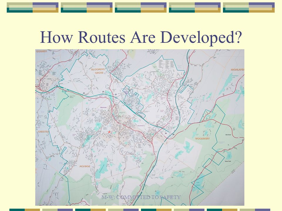 How Routes Are Developed M-W: COMMITTED TO SAFETY