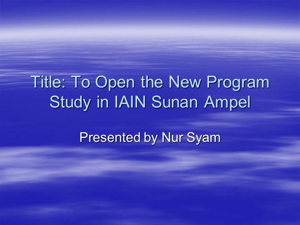 Title: To Open the New Program Study in IAIN Sunan Ampel Presented by Nur Syam