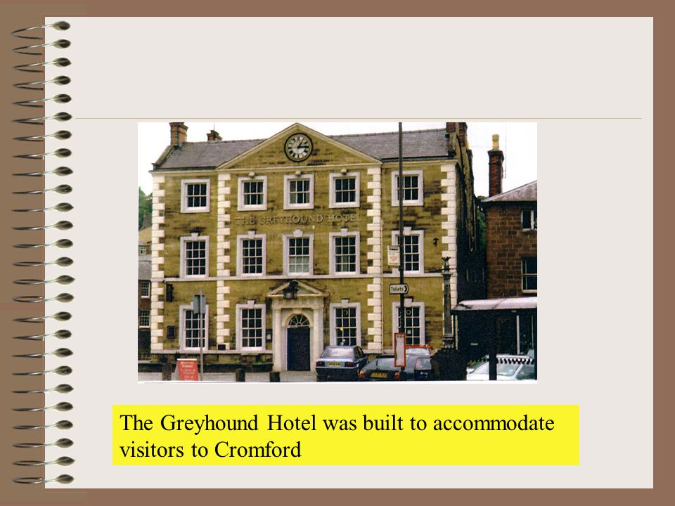 The Greyhound Hotel was built to accommodate visitors to Cromford