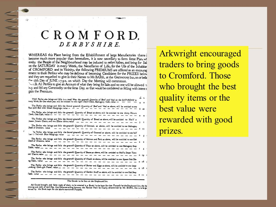 Arkwright encouraged traders to bring goods to Cromford.