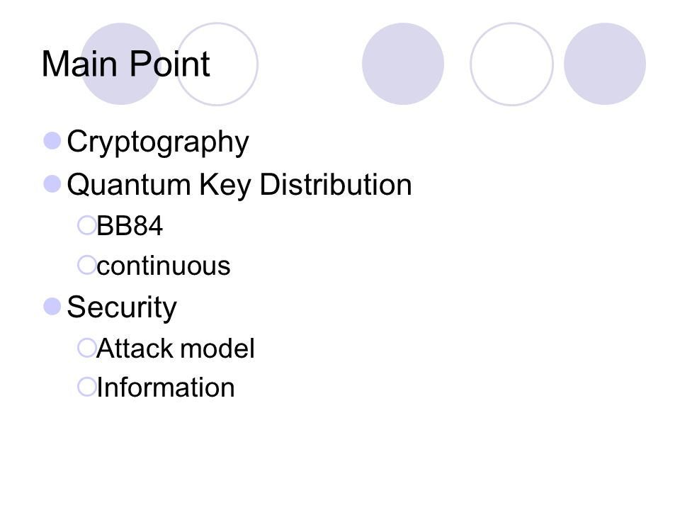 Main Point Cryptography Quantum Key Distribution  BB84  continuous Security  Attack model  Information