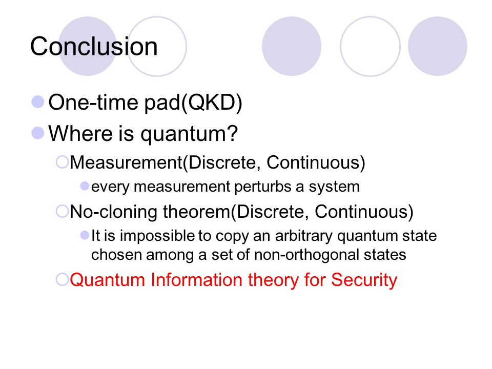 Conclusion One-time pad(QKD) Where is quantum.