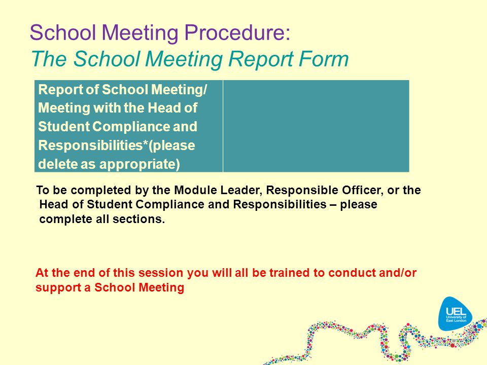 School Meeting Procedure: The School Meeting Report Form To be completed by the Module Leader, Responsible Officer, or the Head of Student Compliance and Responsibilities – please complete all sections.