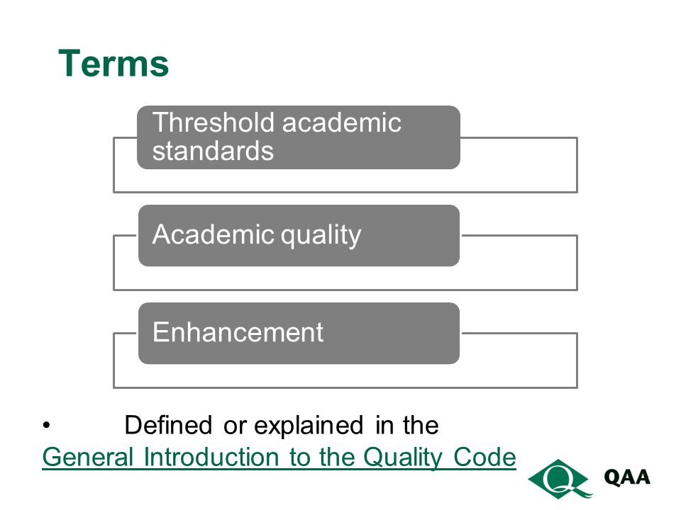 Terms Threshold academic standards Academic qualityEnhancement Defined or explained in the General Introduction to the Quality Code General Introduction to the Quality Code