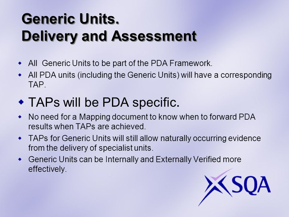 Generic Units. Delivery and Assessment  All Generic Units to be part of the PDA Framework.
