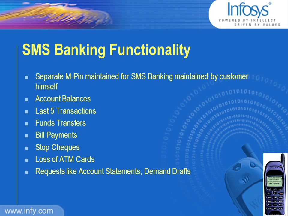WAP Banking Functionality n Account Balances n Last 5 Transactions n Funds Transfers n Bill Payments n Check stoppage/status inquiry n Loss of ATM Cards n Requests like Account Statements, Demand Drafts n Temporary Suspension