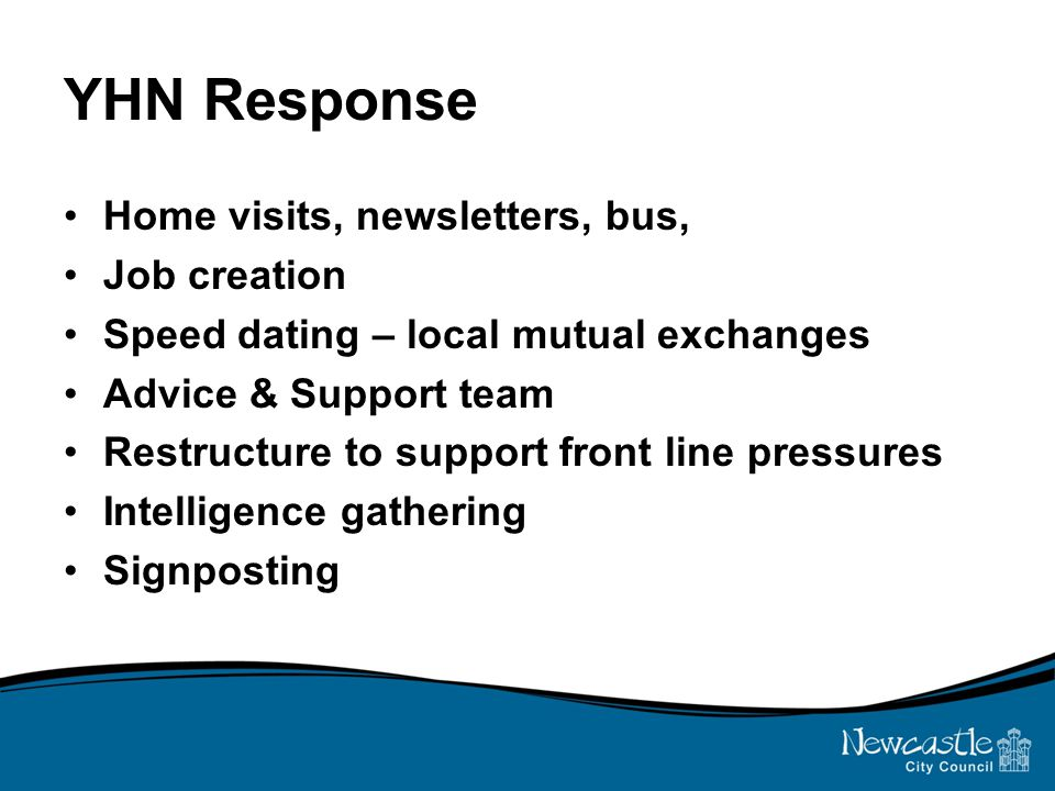 YHN Response Home visits, newsletters, bus, Job creation Speed dating – local mutual exchanges Advice & Support team Restructure to support front line pressures Intelligence gathering Signposting