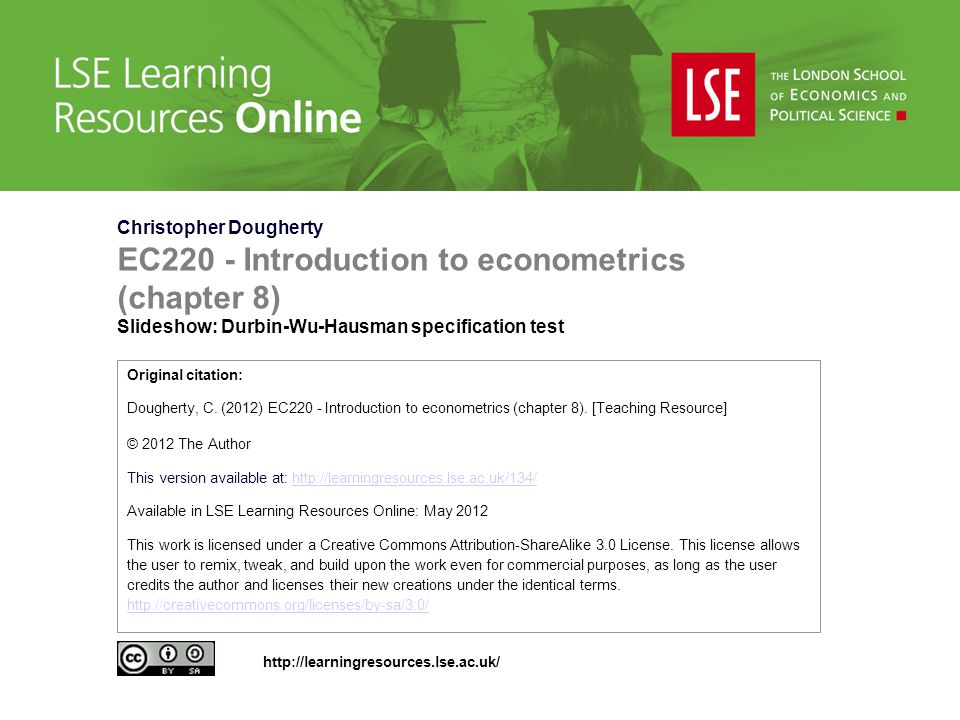 Christopher Dougherty EC220 - Introduction to econometrics (chapter 8) Slideshow: Durbin-Wu-Hausman specification test Original citation: Dougherty, C.