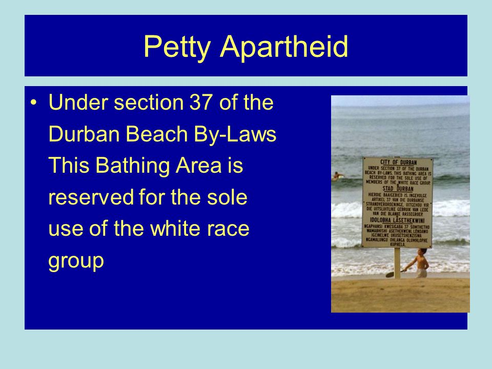 Petty Apartheid Under section 37 of the Durban Beach By-Laws This Bathing Area is reserved for the sole use of the white race group