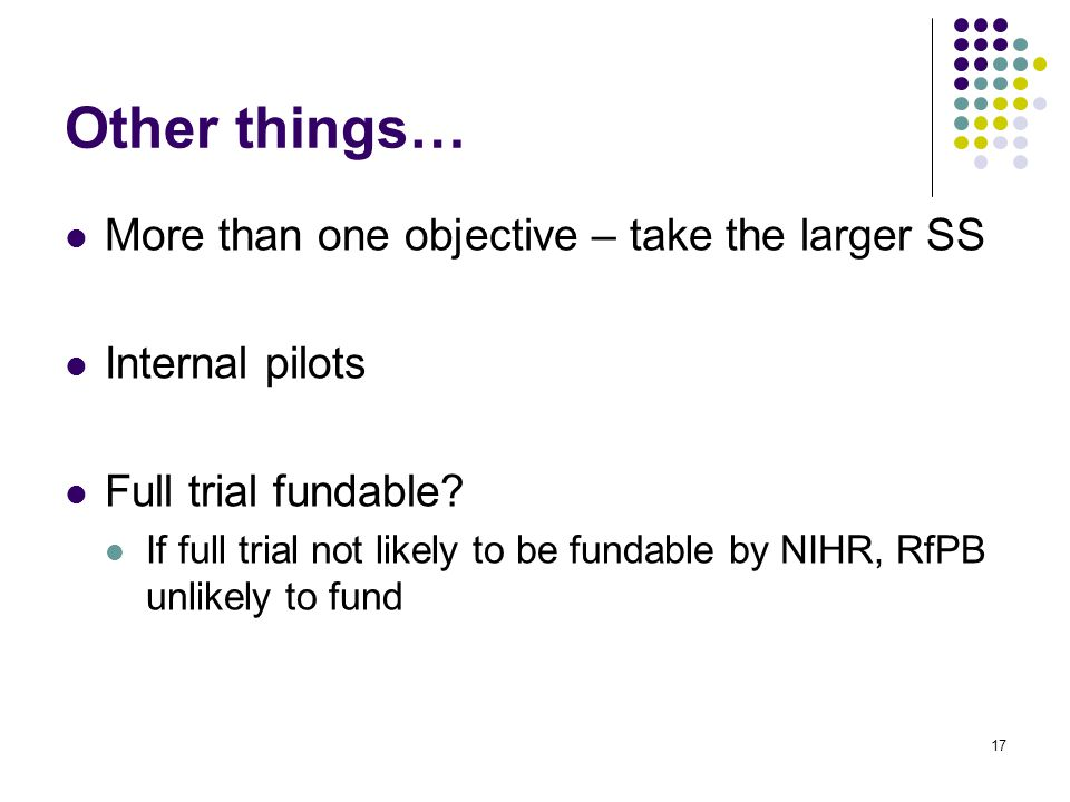 More than one objective – take the larger SS Internal pilots Full trial fundable.