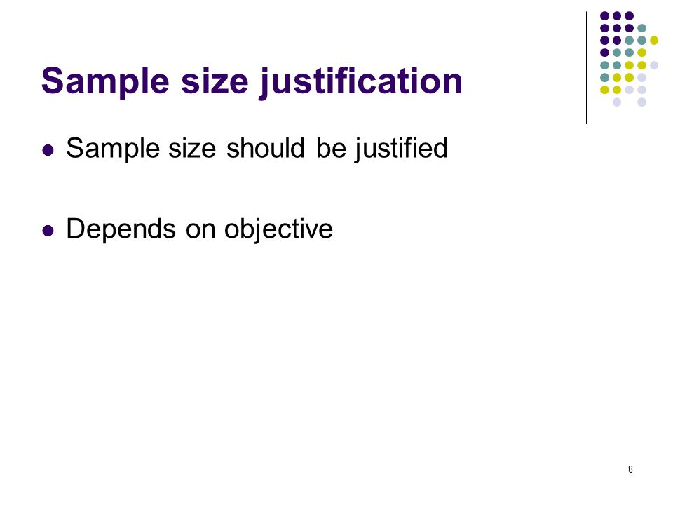 Sample size should be justified Depends on objective 8 Sample size justification