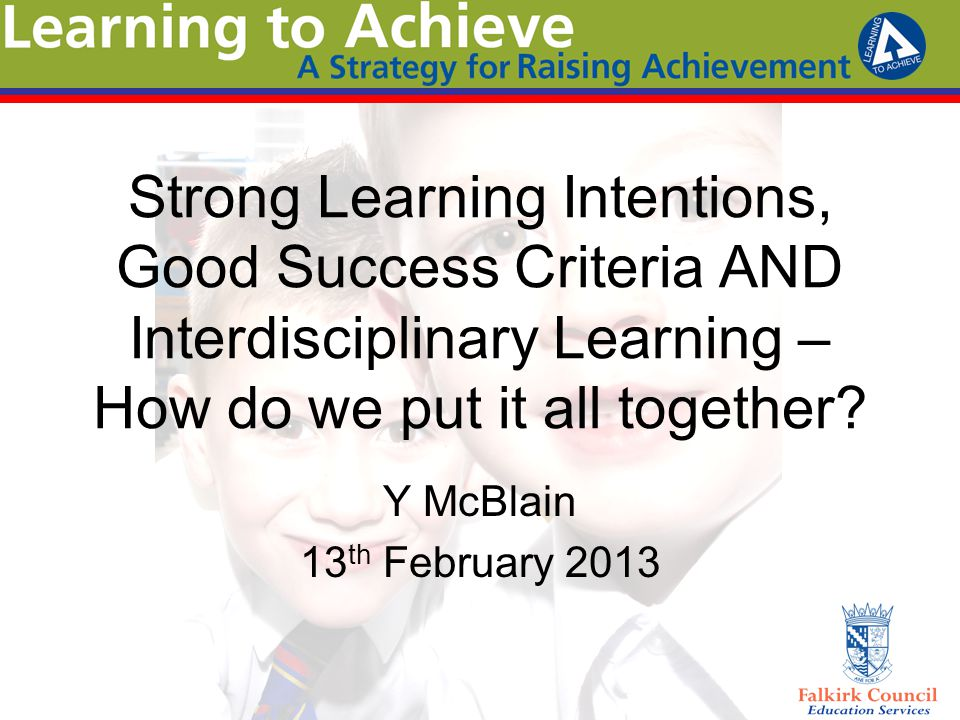 Strong Learning Intentions, Good Success Criteria AND Interdisciplinary Learning – How do we put it all together.