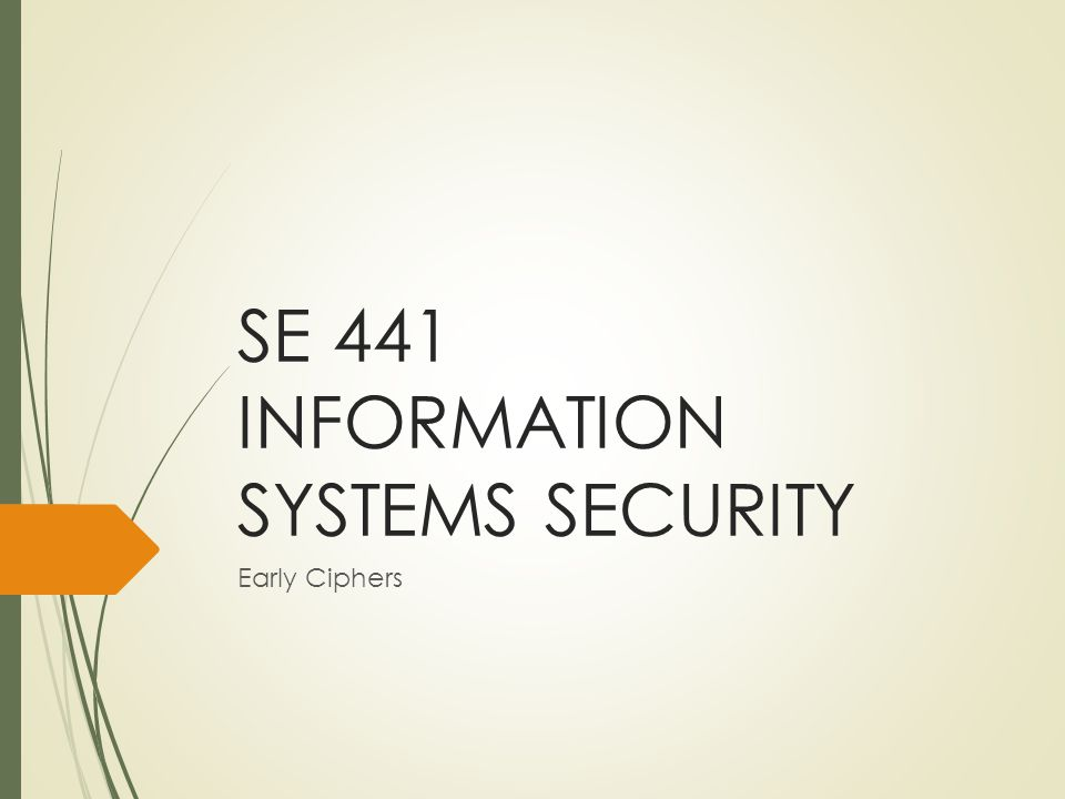 SE 441 INFORMATION SYSTEMS SECURITY Early Ciphers