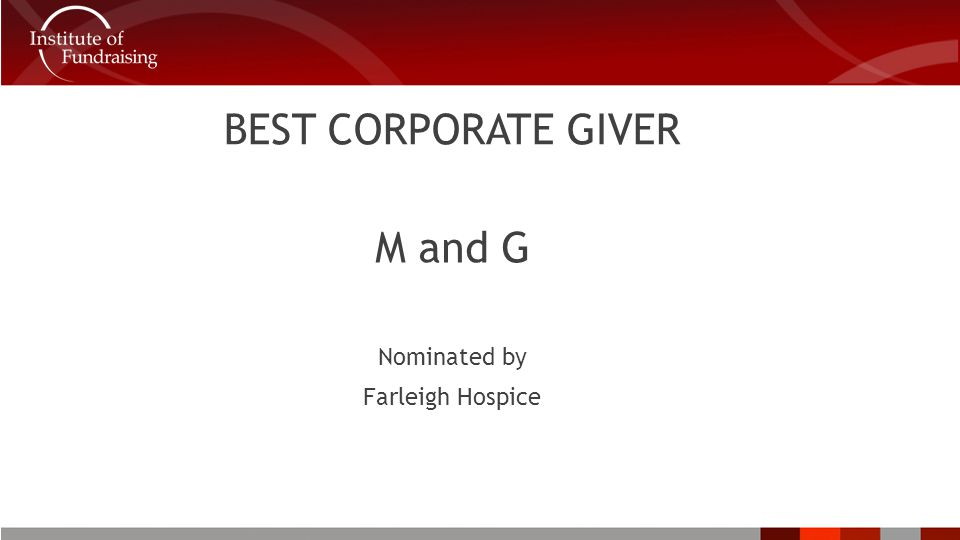 BEST CORPORATE GIVER M and G Nominated by Farleigh Hospice
