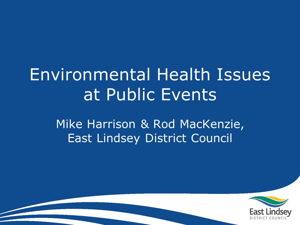 Environmental Health Issues at Public Events Mike Harrison & Rod MacKenzie, East Lindsey District Council