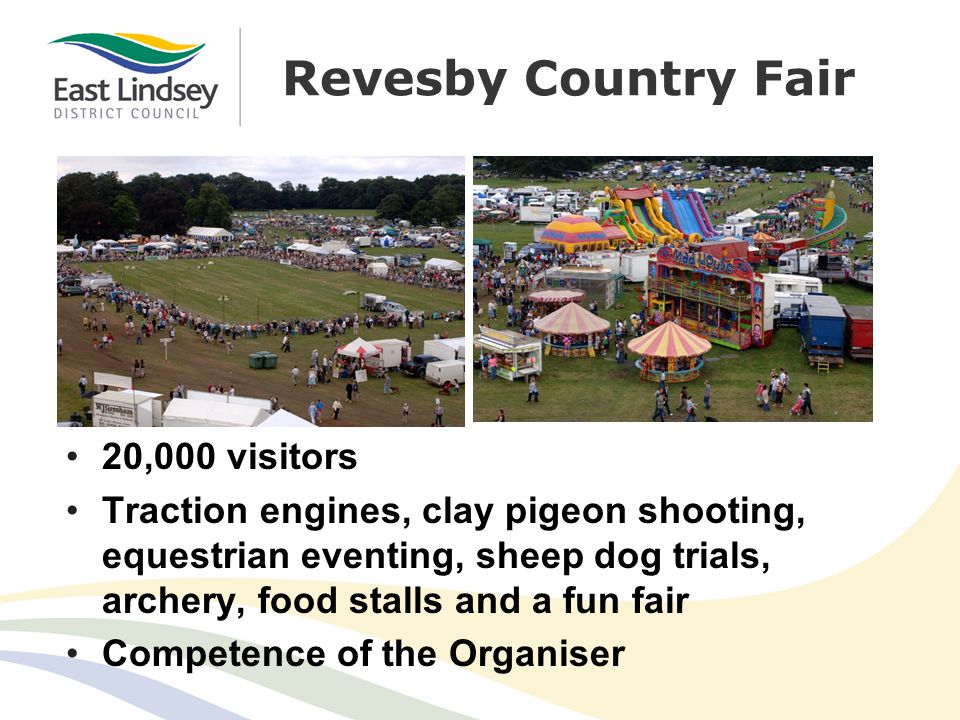 Revesby Country Fair 20,000 visitors Traction engines, clay pigeon shooting, equestrian eventing, sheep dog trials, archery, food stalls and a fun fair Competence of the Organiser