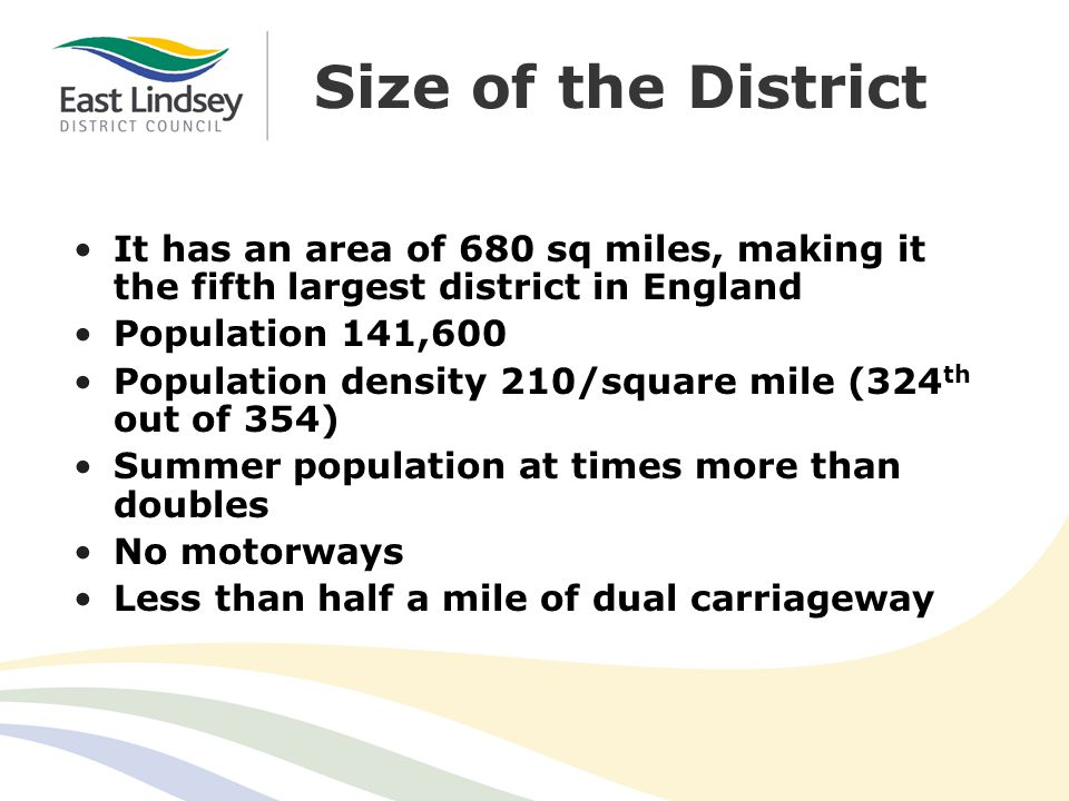 Size of the District It has an area of 680 sq miles, making it the fifth largest district in England Population 141,600 Population density 210/square mile (324 th out of 354) Summer population at times more than doubles No motorways Less than half a mile of dual carriageway