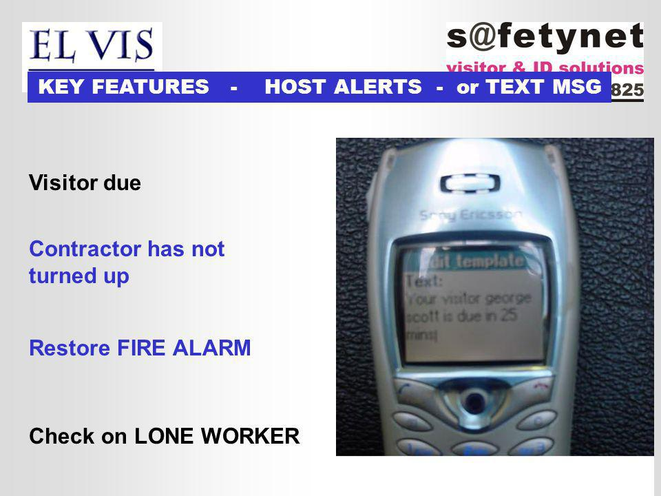 Visitor due Contractor has not turned up Restore FIRE ALARM Check on LONE WORKER KEY FEATURES - HOST ALERTS - or TEXT MSG