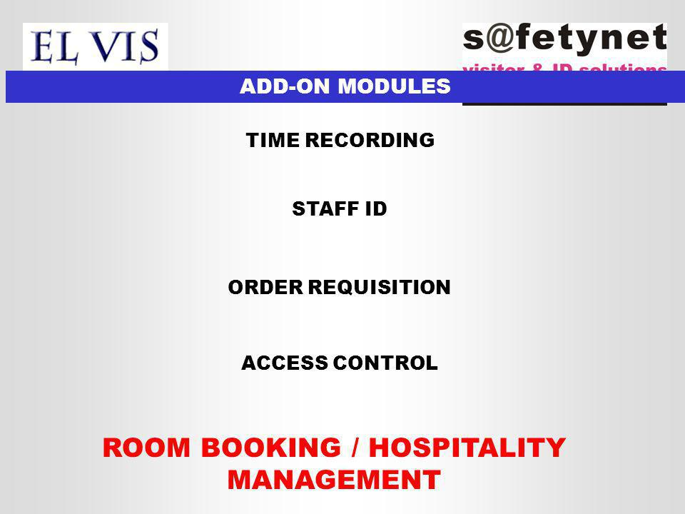 ADD-ON MODULES TIME RECORDING ROOM BOOKING / HOSPITALITY MANAGEMENT STAFF ID ORDER REQUISITION ACCESS CONTROL