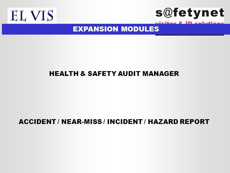 EXPANSION MODULES HEALTH & SAFETY AUDIT MANAGER ACCIDENT / NEAR-MISS / INCIDENT / HAZARD REPORT