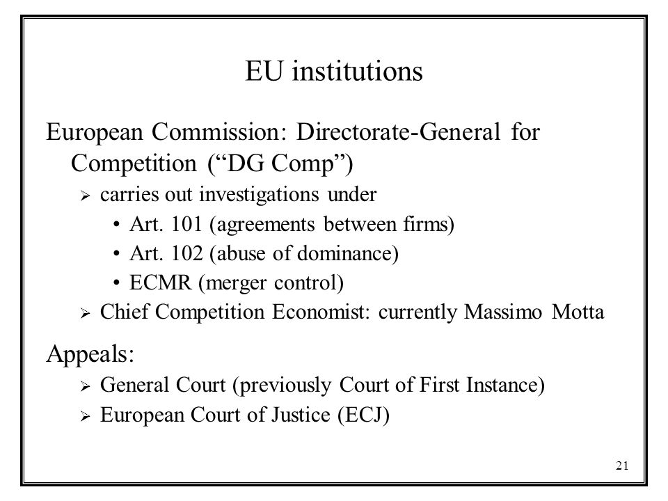 EU institutions European Commission: Directorate-General for Competition ( DG Comp )  carries out investigations under Art.