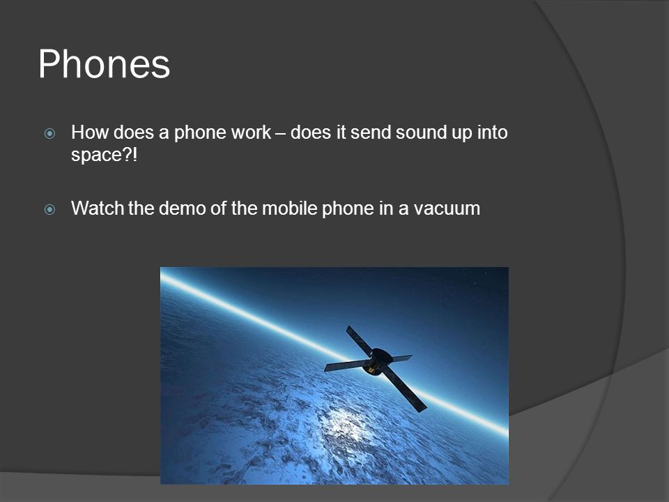 Phones  How does a phone work – does it send sound up into space .