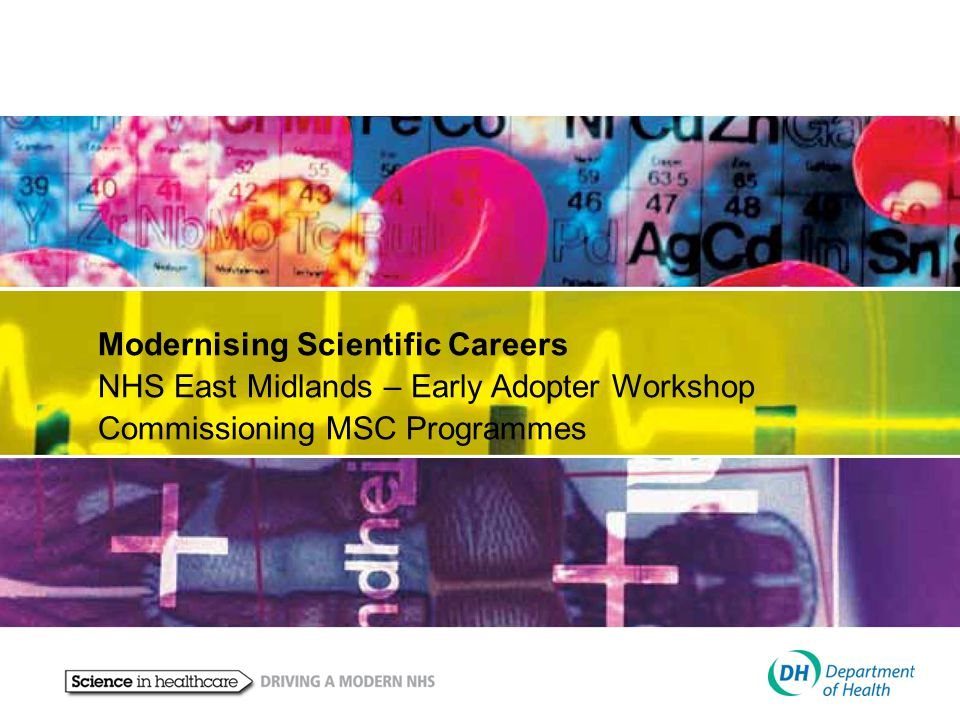 Modernising Scientific Careers NHS East Midlands – Early Adopter Workshop Commissioning MSC Programmes