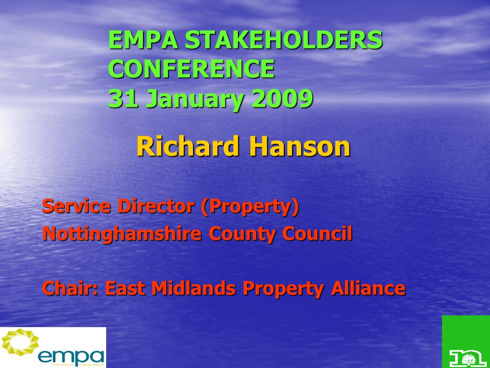 EMPA STAKEHOLDERS CONFERENCE 31 January 2009 Richard Hanson Service Director (Property) Nottinghamshire County Council Chair: East Midlands Property Alliance