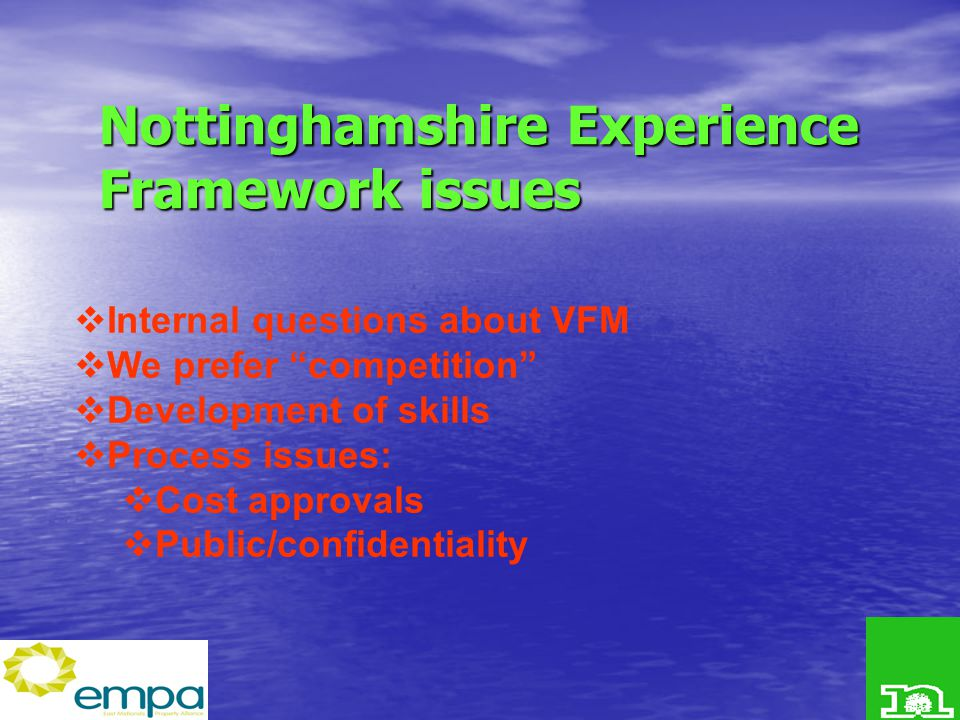 Nottinghamshire Experience Framework issues  Internal questions about VFM  We prefer competition  Development of skills  Process issues:  Cost approvals  Public/confidentiality